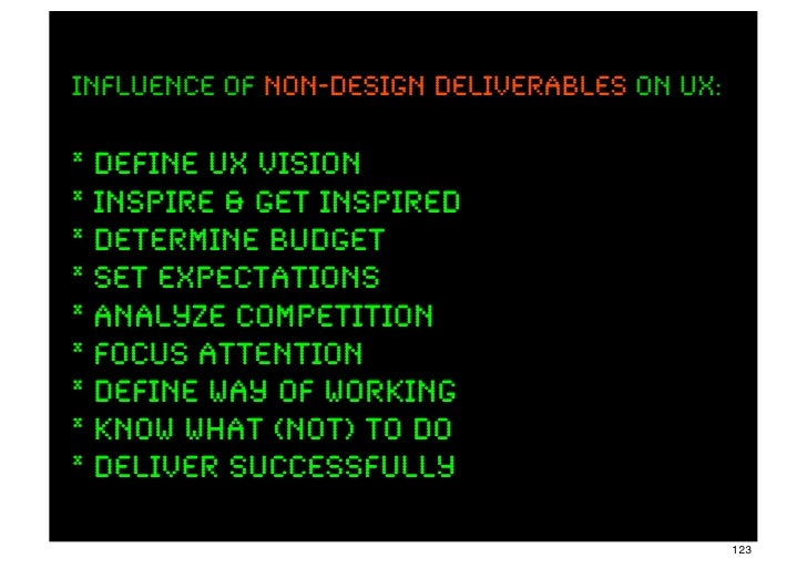 INFLUENCE OF non-design deliverables ON UX:* define UX Vision* inspire & get inspired* determine budget* set expectations*...