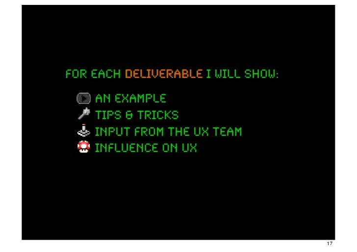 for each deliverable I will show:    an example    tips & tricks    input from the ux team    influence on UX             ...