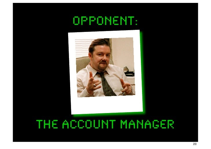 opponent:The Account Manager                      20