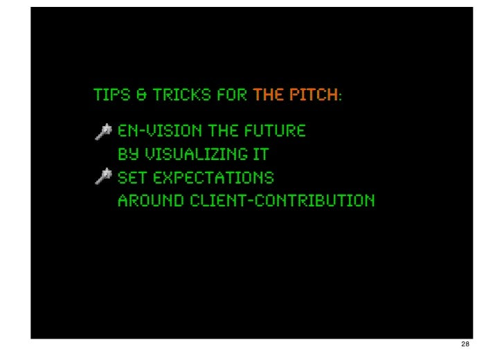Tips & tricks for the pitch:                      pitch  en-vision the future  by visualizing it  set expectations  around...