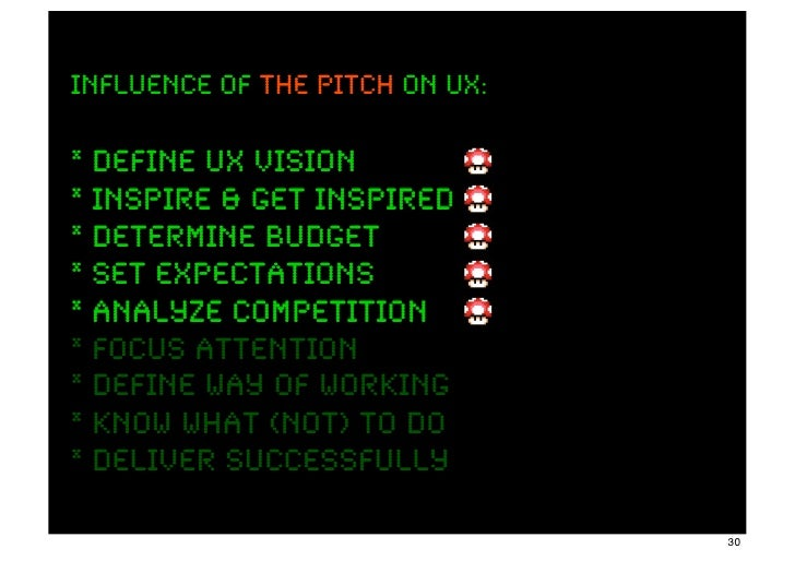 INFLUENCE OF THE PITCH ON UX:* define UX Vision* inspire & get inspired* determine budget* set expectations* analyze compe...