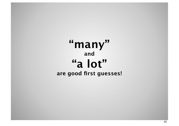 """""""many""""         and     """"a lot""""are good first guesses!                         35"""
