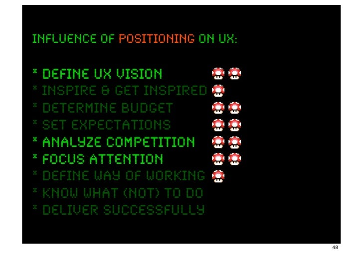 INFLUENCE OF positioning ON UX:* define UX Vision         ux vision* inspire & get inspired* determine budget* set expecta...