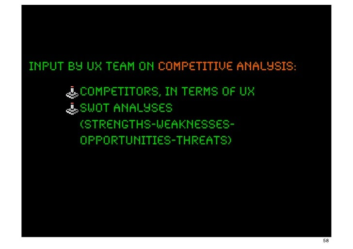 input by ux team on competitive analysis:       competitors, in terms of UX       swot analyses       (strengths-weaknesse...