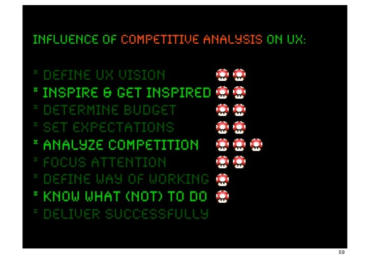 INFLUENCE OF competitive analysis ON UX:* define UX Vision* inspire & get inspired* determine budget* set expectations* an...
