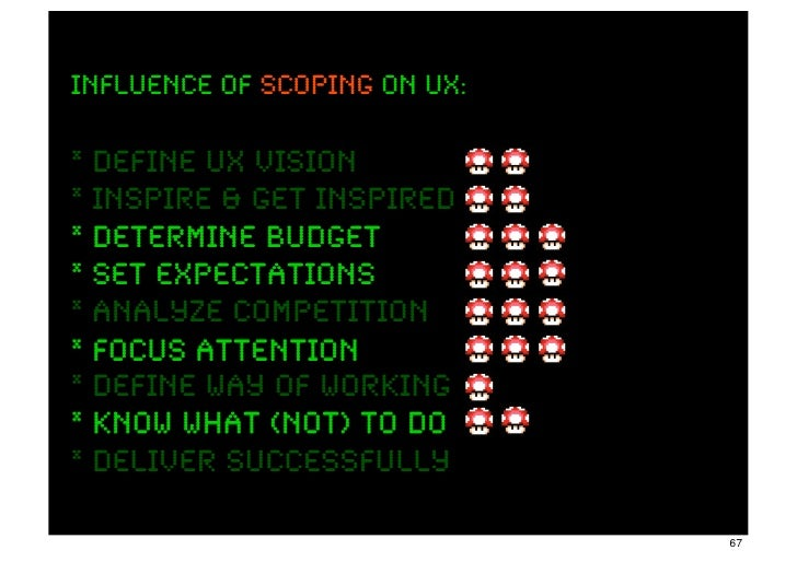 INFLUENCE OF scoping ON UX:* define UX Vision* inspire & get inspired* determine budget* set expectations* analyze competi...