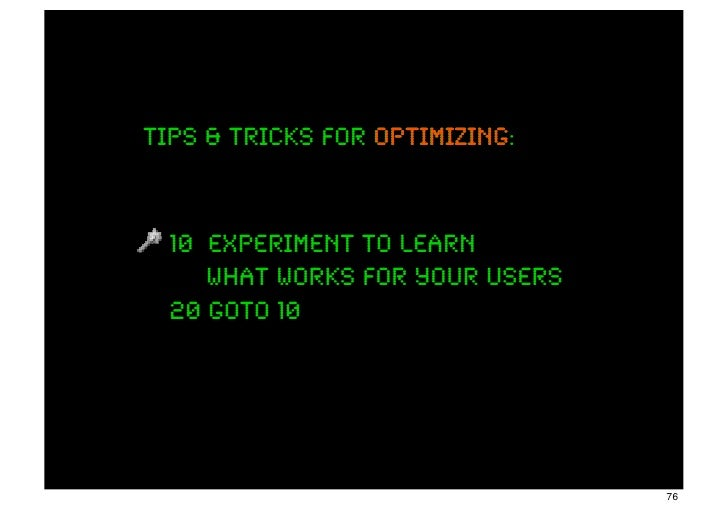 Tips & tricks for optimizing:                  optimizing  10 experiment to learn     what works for your users  20 goto 1...