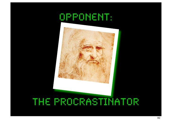 opponent:The Procrastinator                     82