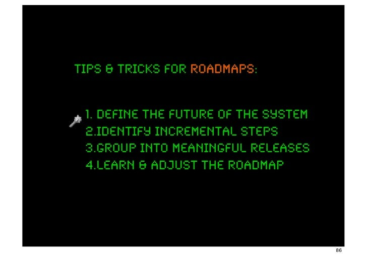 Tips & tricks for roadmaps                  roadmaps: 1. define the future of the system 2.identify incremental steps 3.gr...