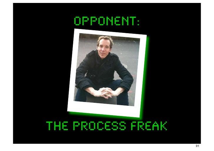 opponent:The Process Freak                    91