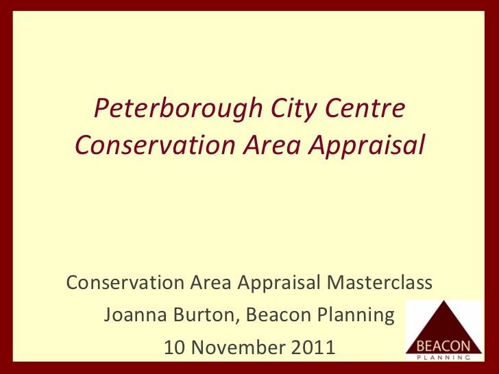 Peterborough City Centre Conservation Area Appraisal Conservation Area Appraisal Masterclass Joanna Burton, Beacon Plannin...