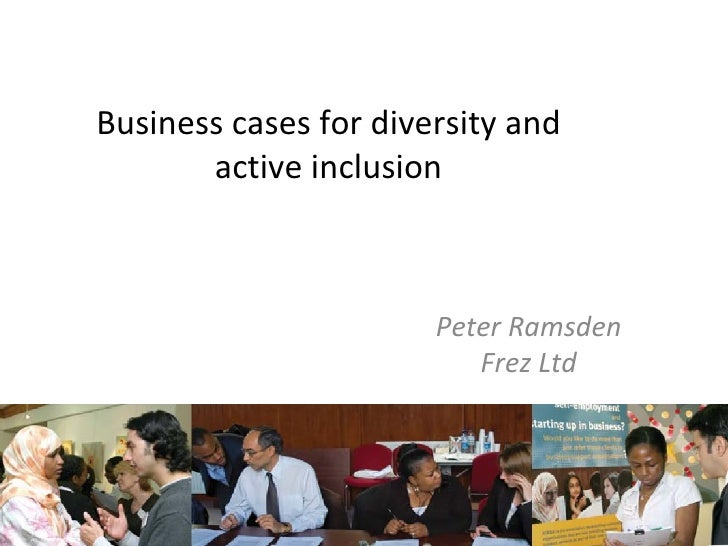 Business cases for diversity and active inclusion Peter Ramsden Frez Ltd