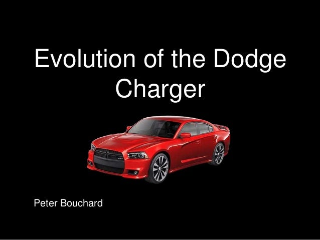Evolution of the Dodge Charger Peter Bouchard