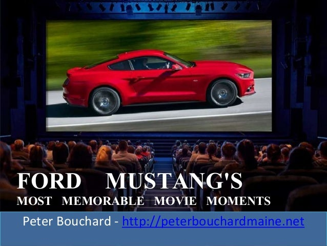 FORD MUSTANG'S MOST MEMORABLE MOVIE MOMENTS Peter Bouchard - http://peterbouchardmaine.net