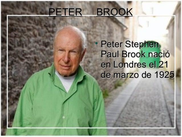 PETER   BROOK                    Peter Stephen            Paul Brook nació            en Londres el 21            de marz...