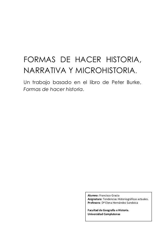 FORMAS DE HACER HISTORIA,NARRATIVA Y MICROHISTORIA.Un trabajo basado en el libro de Peter Burke,Formas de hacer historia. ...