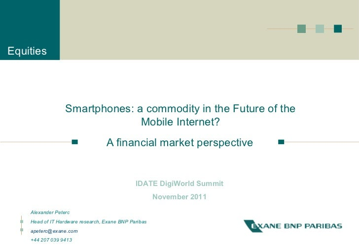 Smartphones: a commodity in the Future of the Mobile Internet? A financial market perspective Alexander Peterc Head of IT ...