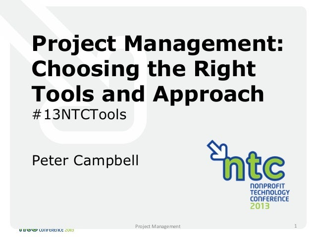 Project Management: Choosing the Right Tools and Approach #13NTCTools Peter Campbell Project Management 1