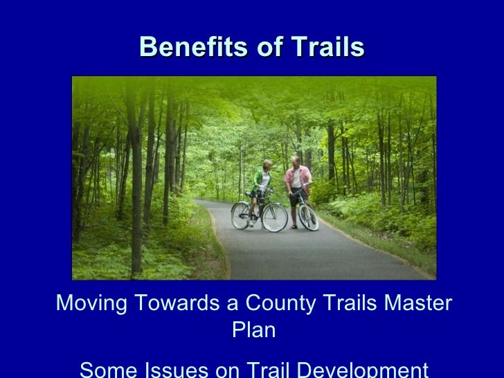 Benefits of Trails Moving Towards a County Trails Master Plan Some Issues on Trail Development