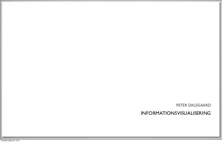 PETER DALSGAARD                           INFORMATIONSVISUALISERINGThursday, March 31, 2011
