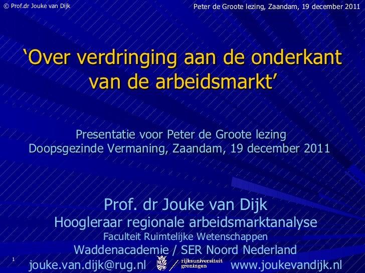 ' Over verdringing aan de onderkant van de arbeidsmarkt' <ul><li>Presentatie voor Peter de Groote lezing </li></ul><ul><li...
