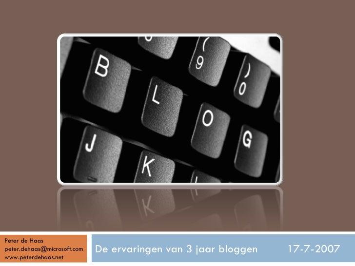 De ervaringen van 3 jaar bloggen  17-7-2007 Peter de Haas [email_address] www.peterdehaas.net