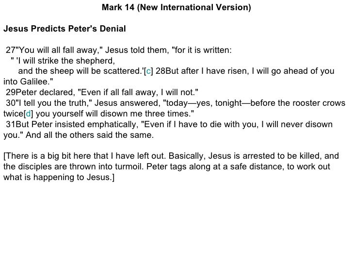 """Mark 14(New International Version) Jesus Predicts Peter's Denial   27""""You will all fall away,"""" Jesus told them..."""