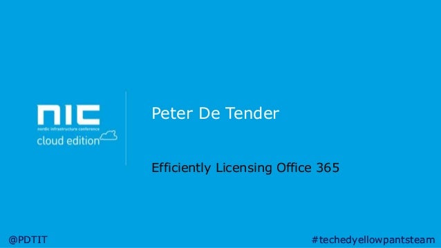 Peter De Tender Efficiently Licensing Office 365  @PDTIT  #techedyellowpantsteam