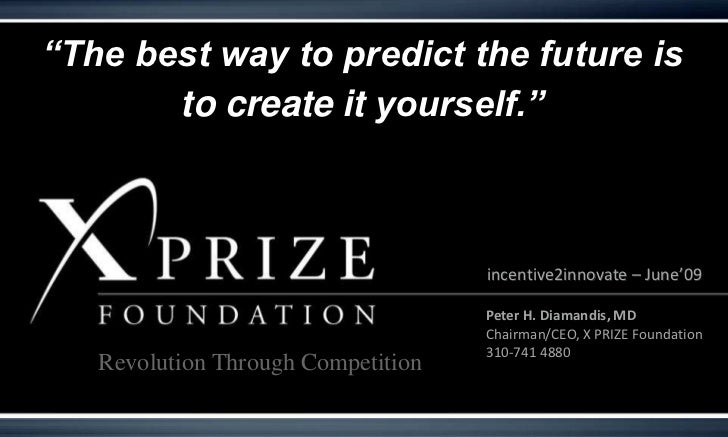 """""""The best way to predict the future is <br />to create it yourself.""""<br />incentive2innovate – June'09<br />Peter H. Diama..."""