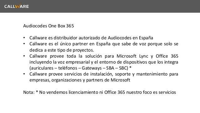 Audiocodes One Box 365  • Callware es distribuidor autorizado de Audiocodes en España  • Callware es el único partner en E...