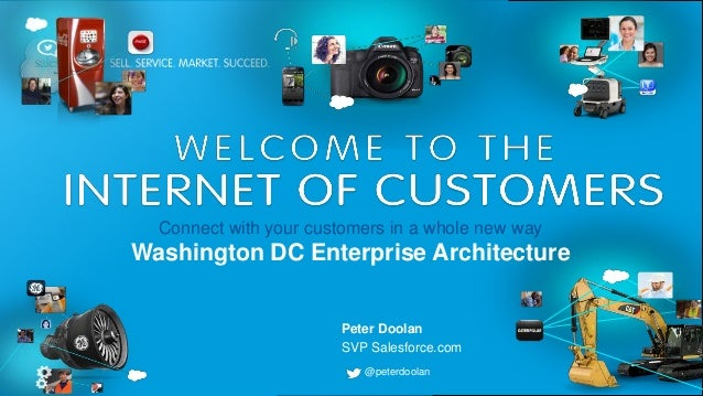 Peter Doolan SVP Salesforce.com Connect with your customers in a whole new way Washington DC Enterprise Architecture @pete...