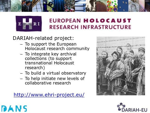 DARIAH-related project:  – To support the European    Holocaust research community  – To integrate key archival    collect...
