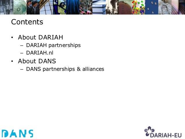 Contents• About DARIAH  – DARIAH partnerships  – DARIAH.nl• About DANS  – DANS partnerships & alliances