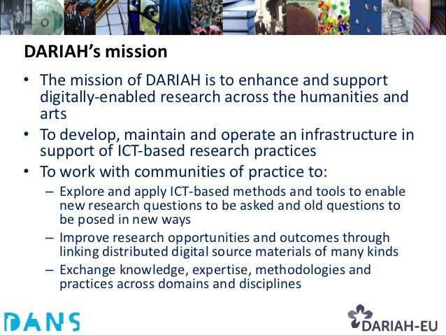 DARIAH's mission• The mission of DARIAH is to enhance and support  digitally‐enabled research across the humanities and  a...