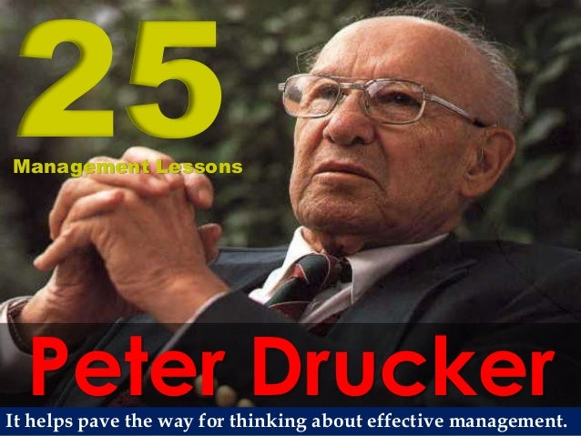 Peter Drucker 25Management Lessons It helps pave the way for thinking about effective management.