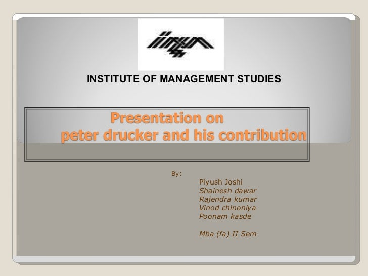 INSTITUTE OF MANAGEMENT STUDIES By : Piyush Joshi Shainesh dawar Rajendra kumar Vinod chinoniya Poonam kasde Mba (fa) II Sem