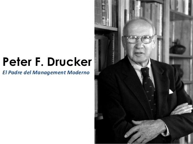 Peter F. DruckerEl Padre del Management Moderno