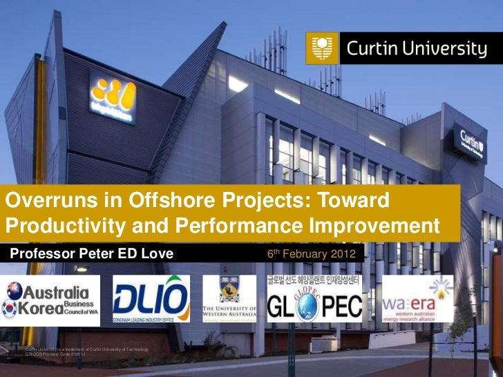 Overruns in Offshore Projects: TowardProductivity and Performance ImprovementProfessor Peter ED Love                      ...
