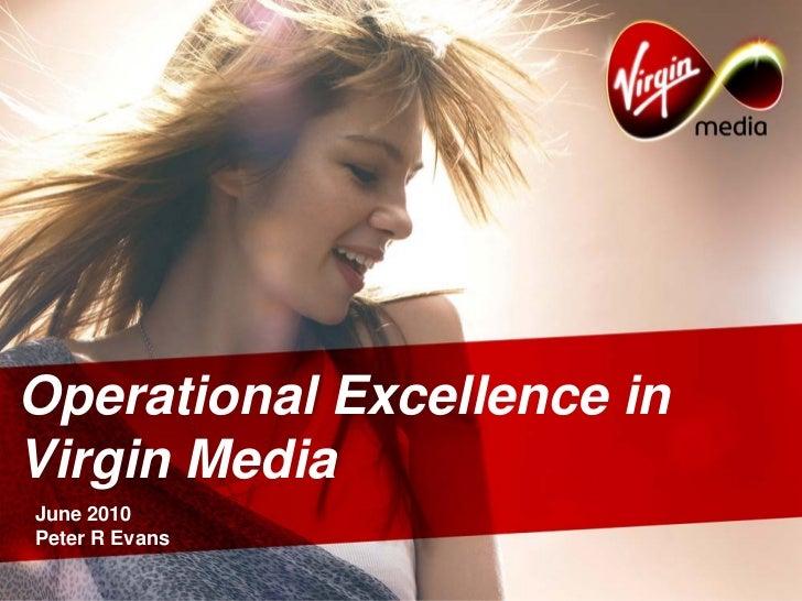 Operational Excellence inVirgin MediaJune 2010Peter R Evans