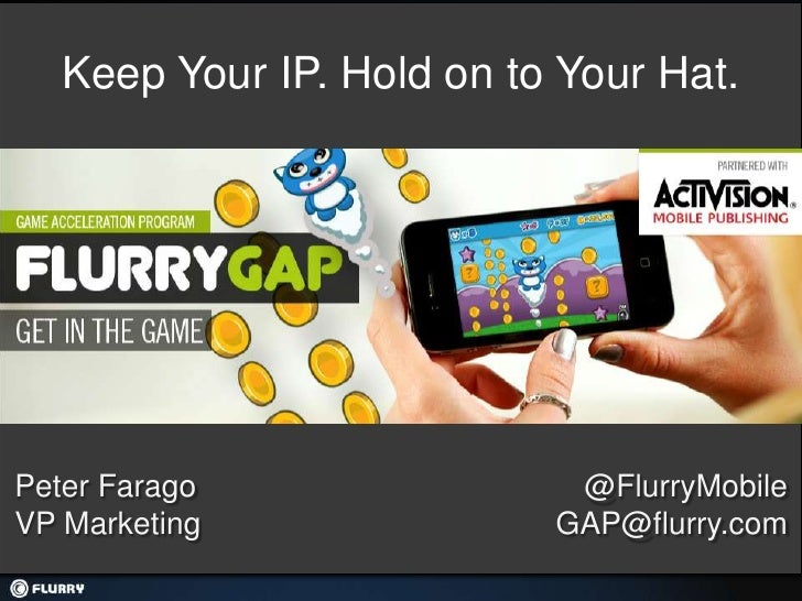 Keep Your IP. Hold on to Your Hat.Peter Farago                @FlurryMobileVP Marketing               GAP@flurry.com