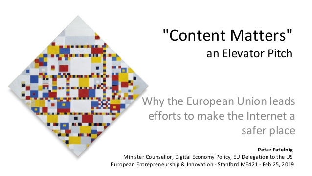 """Content Matters"" an Elevator Pitch Why the European Union leads efforts to make the Internet a safer place Peter Fatelnig..."
