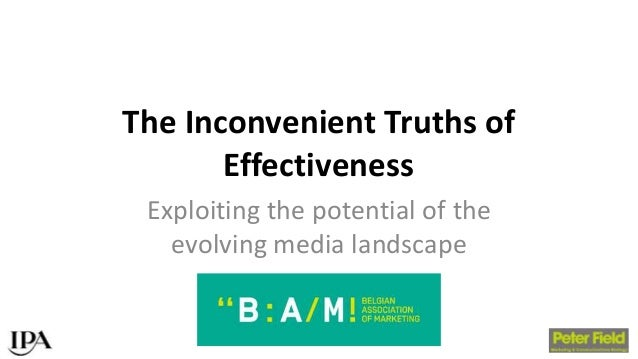 The Inconvenient Truths of Effectiveness Exploiting the potential of the evolving media landscape