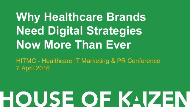 Why Healthcare Brands Need Digital Strategies Now More Than Ever HITMC - Healthcare IT Marketing & PR Conference 7 April 2...