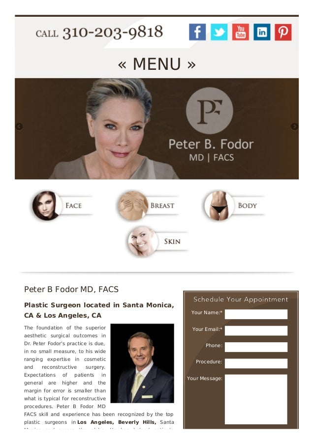 Your Name:* Your Email:* Phone: Procedure: Your Message: « MENU » Peter B Fodor MD, FACS Plastic Surgeon located in Santa ...
