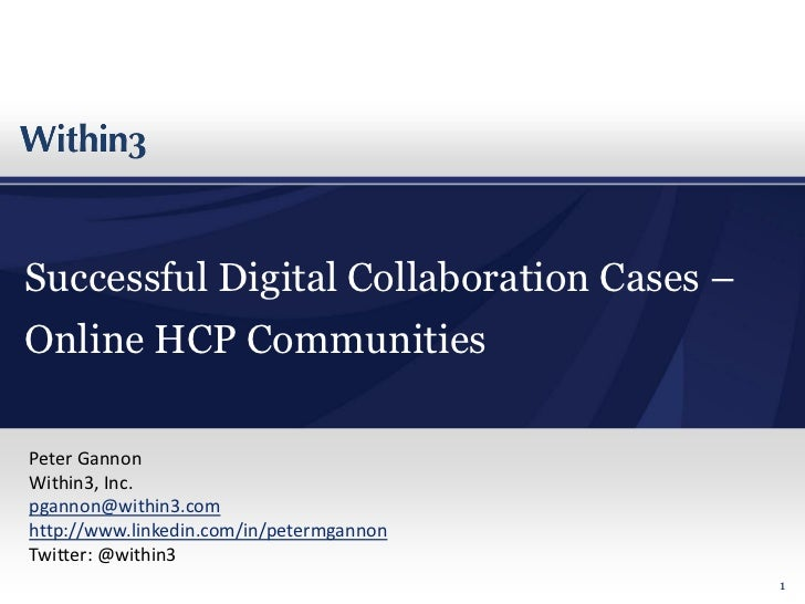 Successful Digital Collaboration Cases –Online HCP CommunitiesPeter GannonWithin3, Inc.pgannon@within3.comhttp://www.linke...