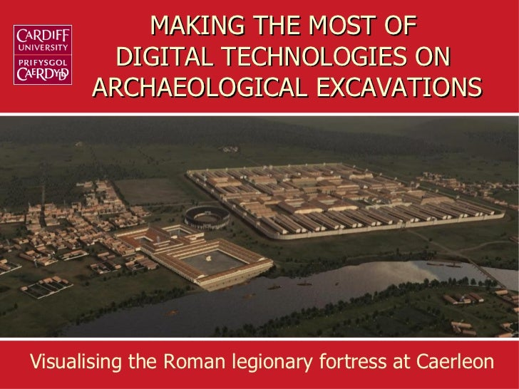 MAKING THE MOST OF       DIGITAL TECHNOLOGIES ON      ARCHAEOLOGICAL EXCAVATIONSVisualising the Roman legionary fortress a...