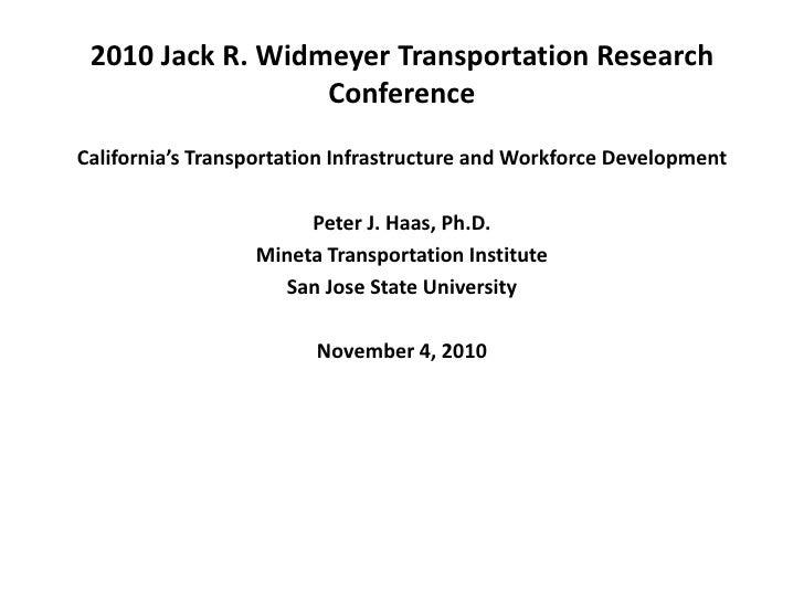 2010 Jack R. Widmeyer Transportation Research Conference <br />California's Transportation Infrastructure and Workforce De...