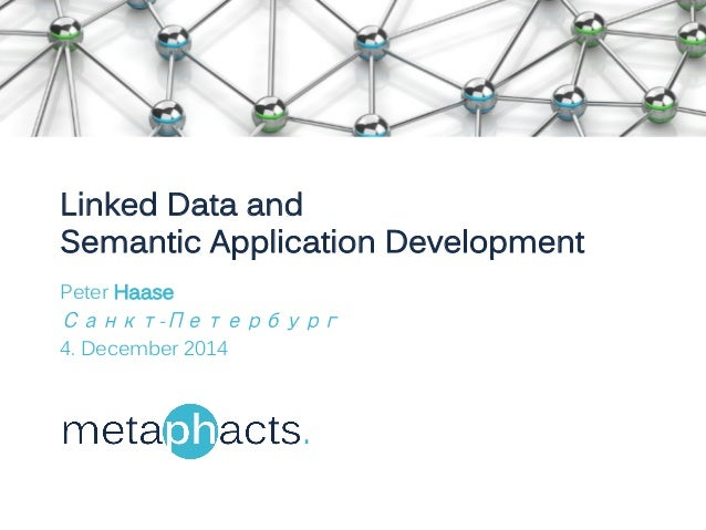 Linked Data and  Semantic Application Development  Peter Haase  Санкт-Петербург  4. December 2014