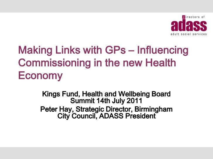 Making Links with GPs – InfluencingCommissioning in the new HealthEconomy    Kings Fund, Health and Wellbeing Board       ...