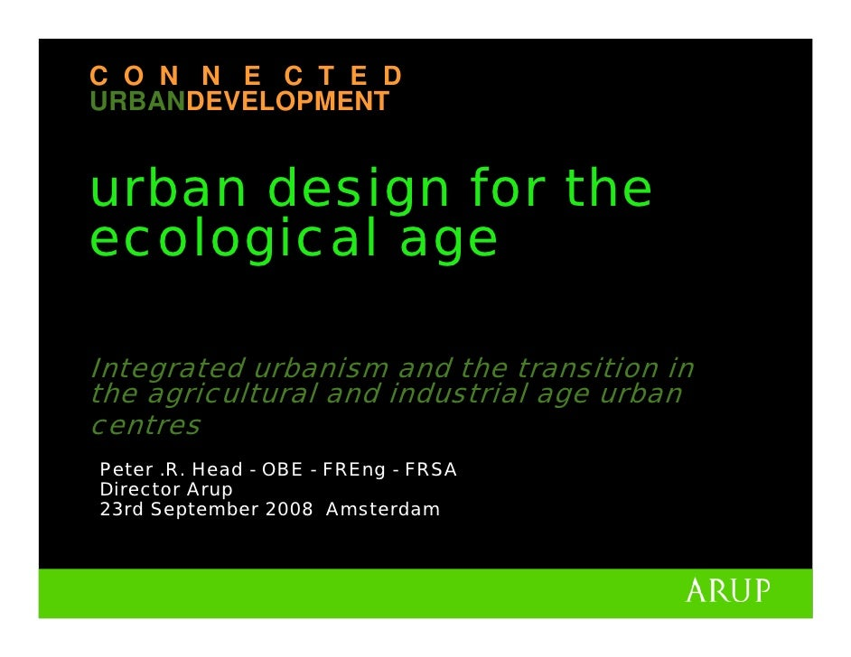 C O N N E C T E D URBANDEVELOPMENT   urban design for the ecological age  Integrated urbanism and the transition in the ag...